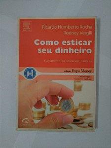 Como Esticar seu Dinheiro - Ricardo Humberto Rocha e Rodney Vergili