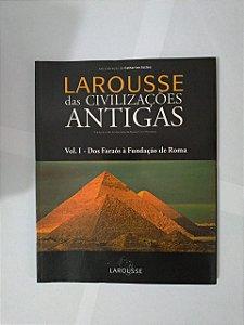 Larousse das Civilizações Antigas - Vol. 1: Dos faraós à Fundação de Roma