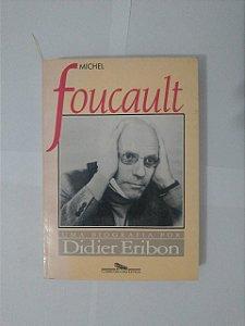 Michel Foucault Uma Biografia por Didier Eribon