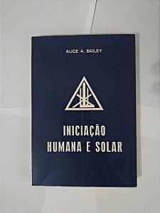 Iniciação Humana e Solar - Alice A. Bailey