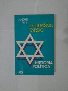 O Judaísmo Tardio - André Paul