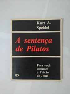 A Sentença de Pilatos - Kurt A. Speidel
