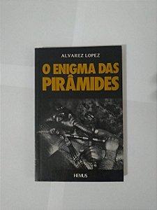 O Enigma das Pirâmides - Alvarez Lopes