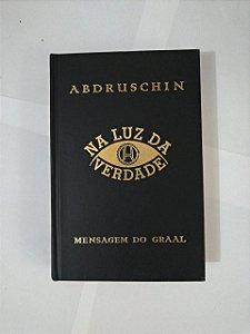 Na Luz da Verdade: Mensagem do Graal - Abdruschin