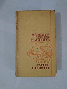 Médico de Homens e de Almas - Taylor Caldwell
