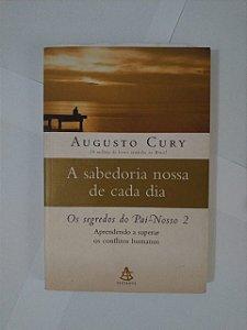 A Sabedoria Nossa de Cada Dia: Os Segredos do Pai-Nosso 2  - Augusto Cury