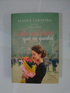Todas as Flores que eu Ganhei - Sandra Carneiro