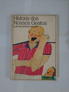 História dos Nossos Gestos - Luis da Câmera Cascudo