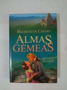 Almas Gêmeas - Maurício de Castro (Romance Espírita)