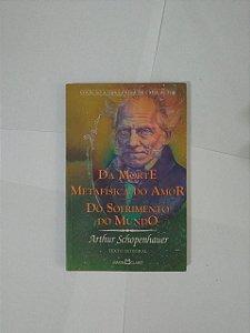Da Morte / Metafísica do Amor / Do Sofrimento do Mundo - Arthur Schopenhauer