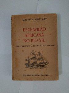 Escravidão Africana no Brasil: Das Origens à Extinção do Trafico - Mauricio Goulart