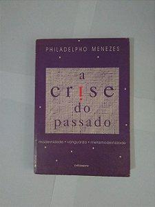 A Crise do Passado -  Philadelpho Menezes