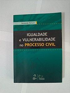Igualdade e Vulnerabilidade no Processo Civil - Fernanda Tartuce