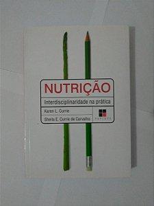 Nutrição Interdisciplinaridade na Prática - Karen L. Currie e Sheila E. Currie de Carvalho