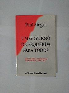 Um Governo de Esquerda para Todos - Paul Singer