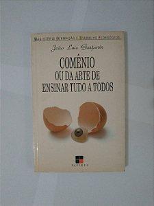 Comênio ou da Arte de Ensinar Tudo a Todos - João Luiz Gasparin