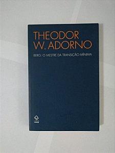 Berg: O Mestre da Transição Mínima - Theodor W. Adorno