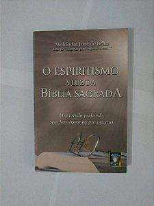 O Espiritismo à Luz da Bíblia Sagrada  - Melcíades José Brito