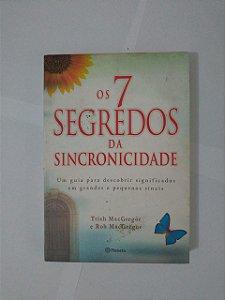 Os 7 Segredos da Sincronicidade - Trish MacGregor e Rob MacGregor