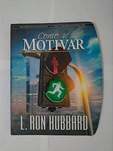 Como se Motivar - Baseado nas Obras de L. Ron. Hubbard
