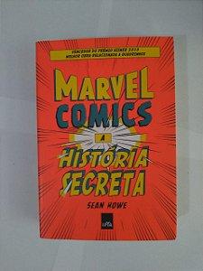Marvel Comics a História Secreta - Sean Howe
