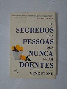 Os Segredos das Pessoas que Nunca Ficam Doentes - Gene Stone