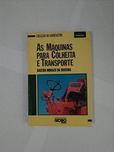 As Máquinas Para Colheita e Transporte - Gastão Moraes da Silveira