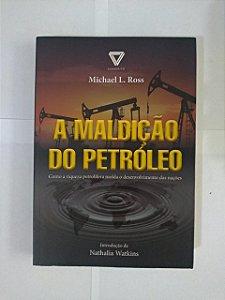 A Maldição do Petróleo - Michael L. Ross
