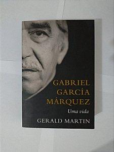 Gabriel García Márquez: Uma Vida - Gerald Martin