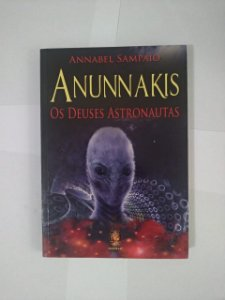 Anunnakis: Os Deuses Astronautas - Annabel Sampaio
