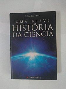 Uma Breve História da Ciência - Patricia Fara