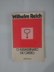 O Assassinato de Cristo - Wilhelm Reich