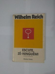 Escute, Zé-Ninguém! - Wilhelm Reich