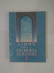 A Chave Para a Teosofia - H. P. Blavatsky