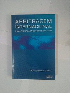 Arbitragem Internacional e sua Aplicação no direito Brasileiro - Carolina Iwancow Ferreira