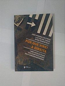 Por Que Virei à Direita - João Pereira Coutinho, Luiz Felipe Pondé e Denis Rosenfield