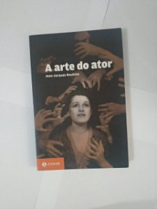 A Arte do Ator - Jean-Jacques Roubine