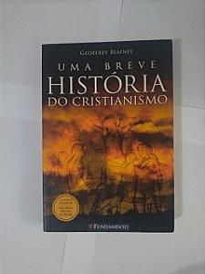 Uma Breve História do Cristianismo - Geoffrey Blainey