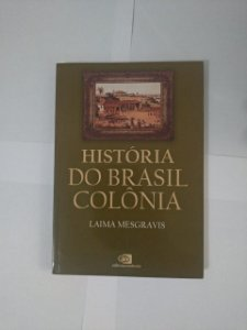 História Do Brasil Colônia - Laima Mesgravis