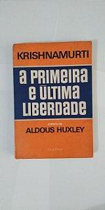 A Primeira e Última Liberdade J. Krishnamurti
