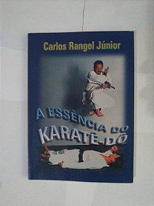 A Essência do Karatê-Dô - Carlos Rangel Júnior