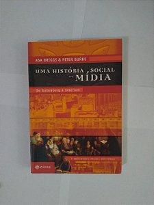 Uma História Social da Mídia - Asa Briggs e Peter Burke