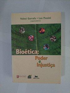 Bioética: Poder e Injustiça - Volnei Garrafa e Leo Pessini