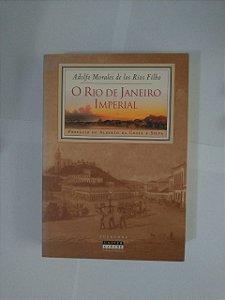 O Rio de Janeiro Imperial - Adolfo Morales de Los Rios Filhos