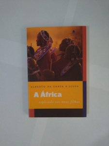 A África: Explicando aos Meus Filhos - Alberto da Costa e Silva