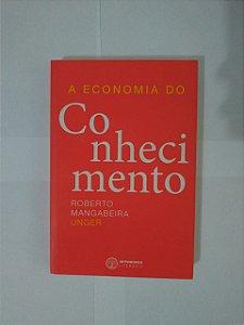 A Economia do Conhecimento - Roberto Mangabeira Unger