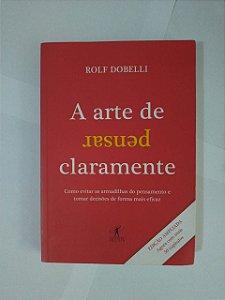 A Arte de Pensar Claramente - Rolf Dobelli
