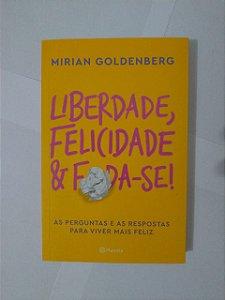 Liberdade, Felicidade e Foda-se! - Mirian Goldenberg