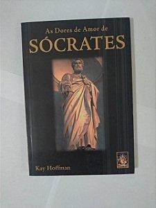 As Dores de Amor de Sócrates - Kay Hoffman