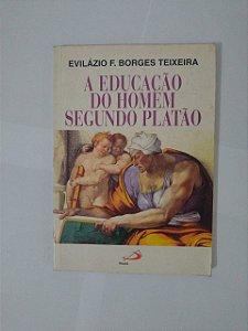 A Educação do Homem Segundo Platão - Evilázio F. Borges Teixeira
